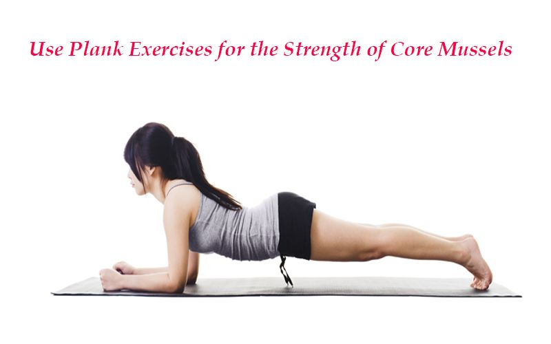 Use Plank Exercises for the Strength of Core Mussels