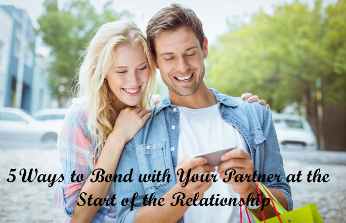 Ways to Bond with Your Partner at the Start of the Relationship