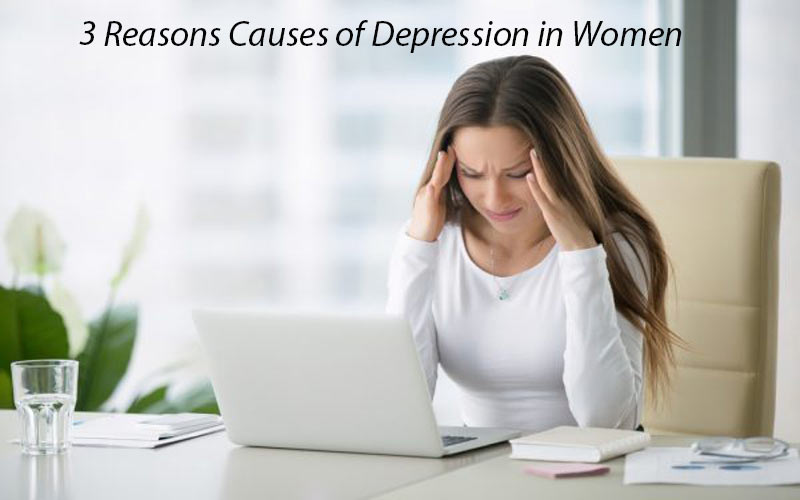3 Reasons Causes of Depression in Women