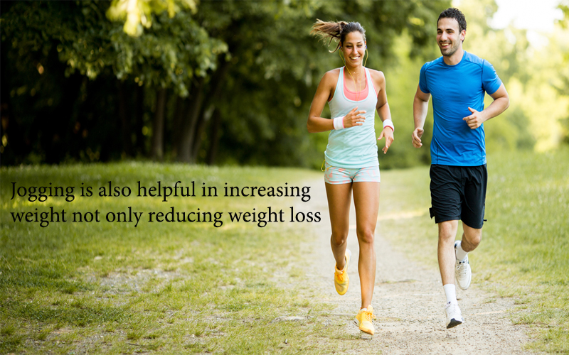 Jogging is also helpful in increasing weight not only reducing weight loss