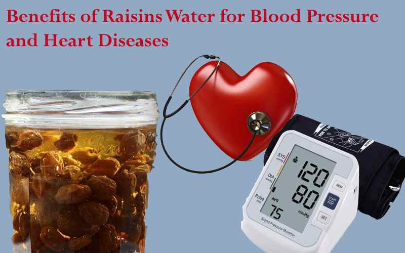 Benefits of Raisins Water for Blood Pressure and Heart Diseases