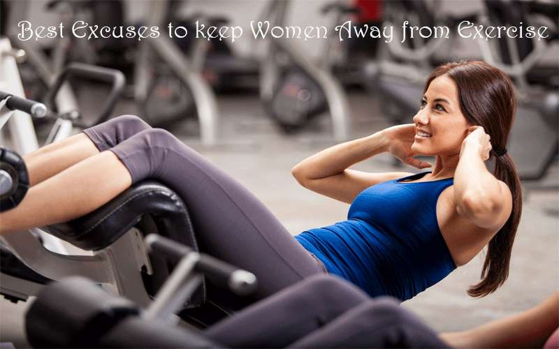 Best Excuses to keep Women Away from Exercise