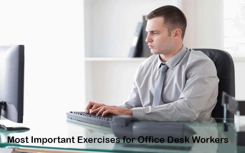 Most Important Exercises for Office Desk Workers