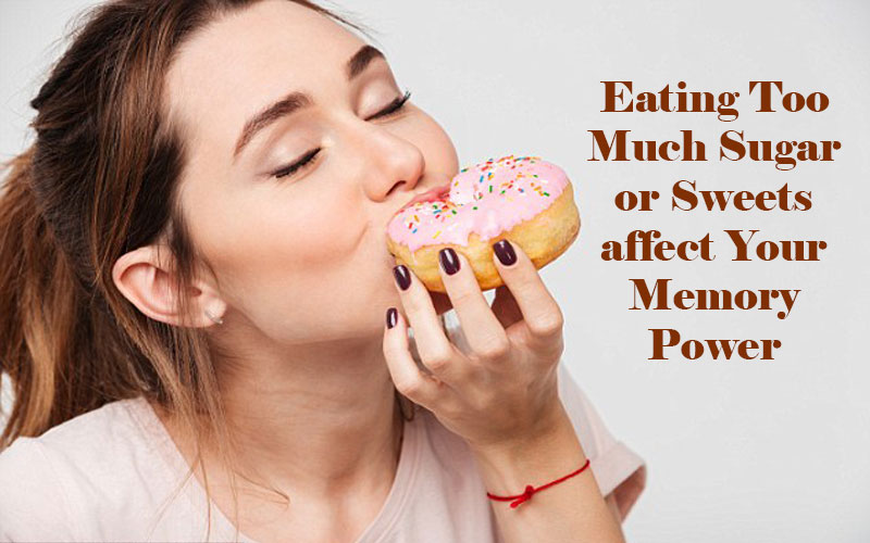 Eating Too Much Sugar or Sweets affect Your Memory Power