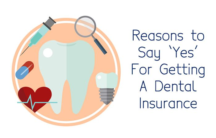 Reasons to Say 'Yes' For Getting A Dental Insurance