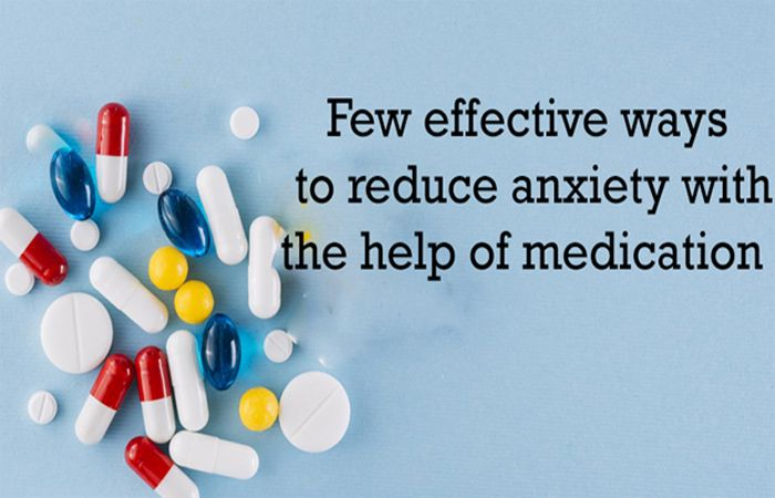 The best way to reduced anxiety using medication