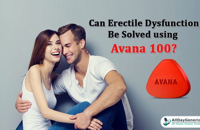 Can erectile dysfunction be solved using Avana 100