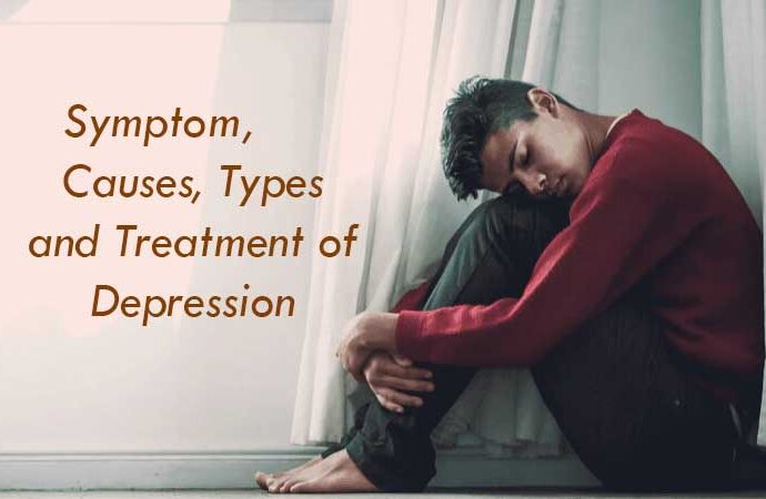 Symptom, Causes, Types and Treatment of Depression