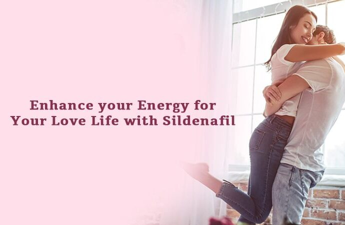 Enhance your Energy for Your Love Life with Sildenafil