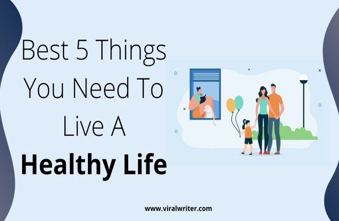 Best 5 Things You Need To Know To Live A Healthy Life